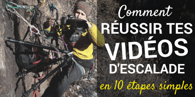 Comment reussir tes videos d'escalade